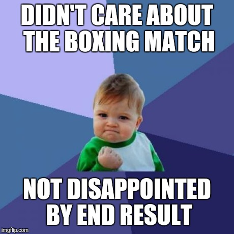 Success Kid Meme | DIDN'T CARE ABOUT THE BOXING MATCH NOT DISAPPOINTED BY END RESULT | image tagged in memes,success kid | made w/ Imgflip meme maker