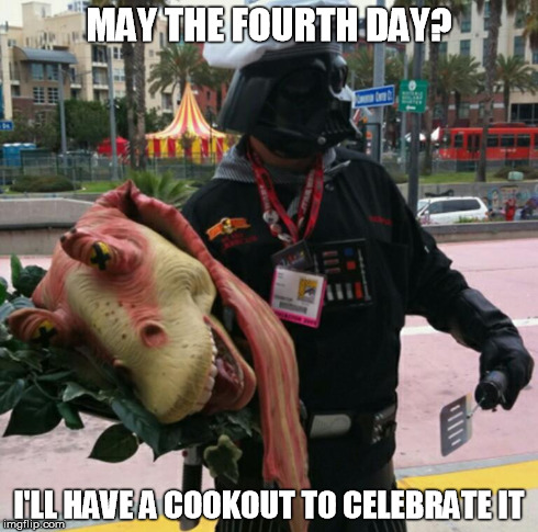 May the Fourth Day Darth Vader Cookout | MAY THE FOURTH DAY? I'LL HAVE A COOKOUT TO CELEBRATE IT | image tagged in darth vader,bbq,may | made w/ Imgflip meme maker