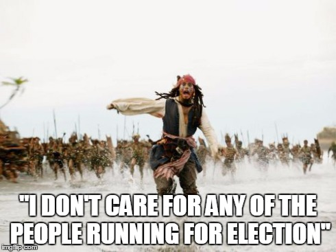 "Jack Sparrow Being Chased Meme | ""I DON'T CARE FOR ANY OF THE PEOPLE RUNNING FOR ELECTION"" 