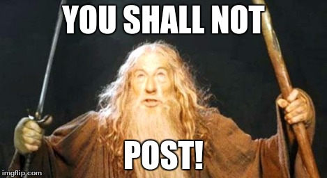 YOU SHALL NOT POST! | made w/ Imgflip meme maker
