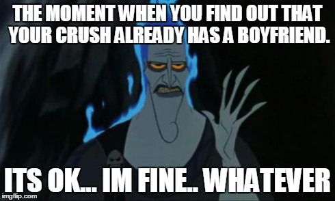 Hercules Hades | THE MOMENT WHEN YOU FIND OUT THAT YOUR CRUSH ALREADY HAS A BOYFRIEND. ITS OK... IM FINE.. WHATEVER | image tagged in memes,hercules hades | made w/ Imgflip meme maker