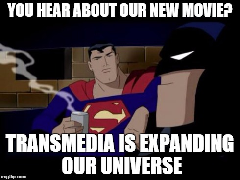 Batman And Superman Meme | YOU HEAR ABOUT OUR NEW MOVIE? TRANSMEDIA IS EXPANDING OUR UNIVERSE | image tagged in memes,batman and superman | made w/ Imgflip meme maker
