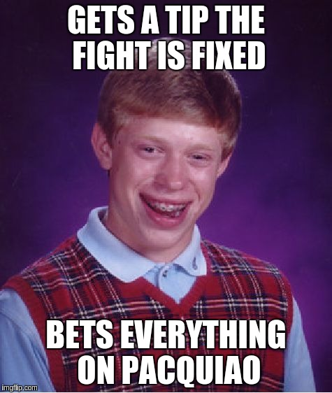 They didn't tell him which way | GETS A TIP THE FIGHT IS FIXED BETS EVERYTHING ON PACQUIAO | image tagged in memes,bad luck brian,manny,pacquiao,mayweather | made w/ Imgflip meme maker