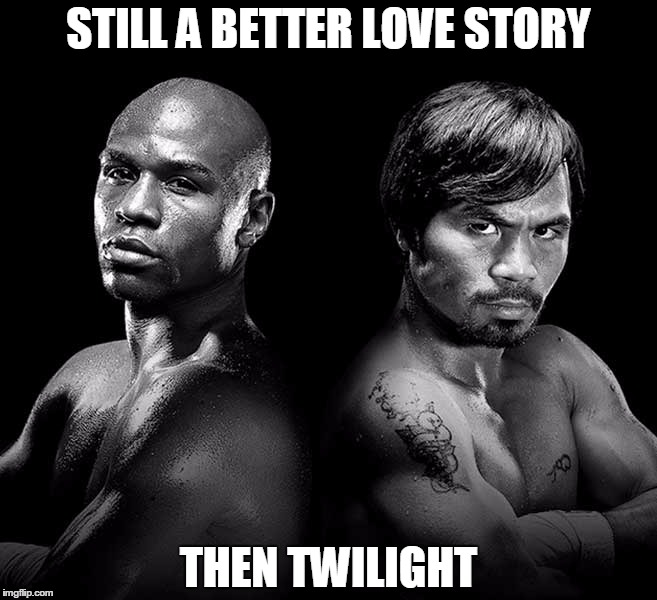 STILL A BETTER LOVE STORY THEN TWILIGHT | image tagged in mayweather,pacquiao,twilight | made w/ Imgflip meme maker