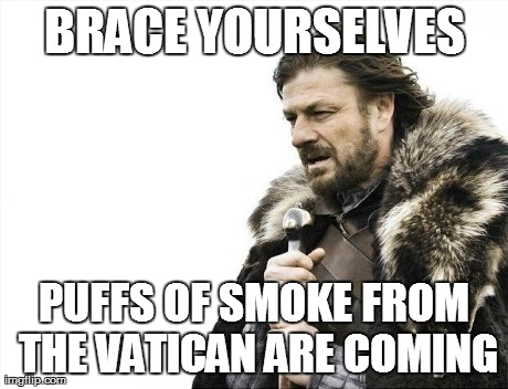 Pope Resigned? | BRACE YOURSELVES PUFFS OF SMOKE FROM THE VATICAN ARE COMING | image tagged in memes,brace yourselves x is coming | made w/ Imgflip meme maker