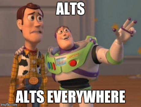 X, X Everywhere Meme | ALTS ALTS EVERYWHERE | image tagged in memes,x, x everywhere,x x everywhere | made w/ Imgflip meme maker