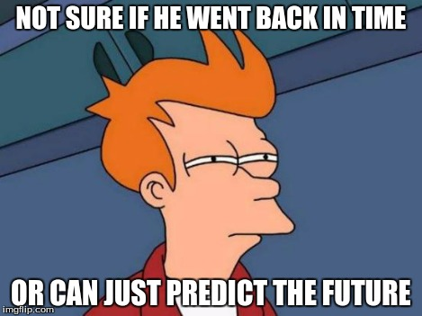Futurama Fry Meme | NOT SURE IF HE WENT BACK IN TIME OR CAN JUST PREDICT THE FUTURE | image tagged in memes,futurama fry | made w/ Imgflip meme maker
