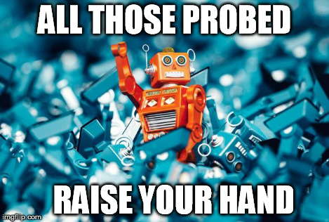 ALL THOSE PROBED RAISE YOUR HAND | made w/ Imgflip meme maker