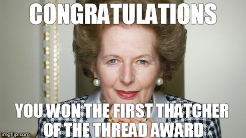 thatcher mention | CONGRATULATIONS YOU WON THE FIRST THATCHER OF THE THREAD AWARD | image tagged in thatcher,thread,mention | made w/ Imgflip meme maker