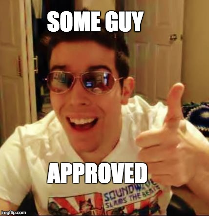 Some Guy Approved by Sam Guy | SOME GUY APPROVED | image tagged in awesome,chuck norris approves,seal of approval,approves,performance appraisals | made w/ Imgflip meme maker