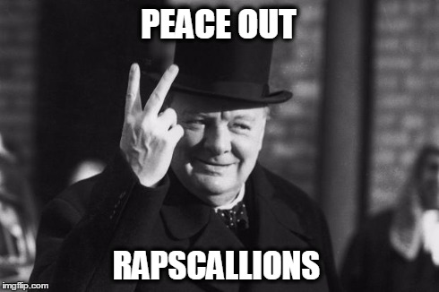 PEACE OUT RAPSCALLIONS | image tagged in winston,old,peace out,old people | made w/ Imgflip meme maker