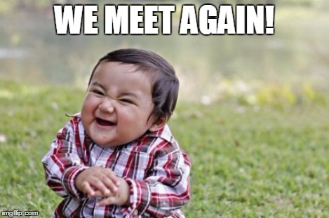 WE MEET AGAIN! | image tagged in memes,evil toddler | made w/ Imgflip meme maker