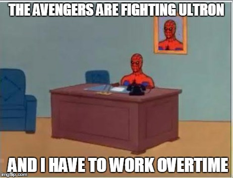 Spiderman Computer Desk | THE AVENGERS ARE FIGHTING ULTRON AND I HAVE TO WORK OVERTIME | image tagged in memes,spiderman computer desk,spiderman | made w/ Imgflip meme maker