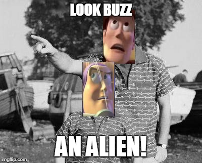 inb4aliens | LOOK BUZZ AN ALIEN! | image tagged in look son,memes,ancient aliens,toy story | made w/ Imgflip meme maker