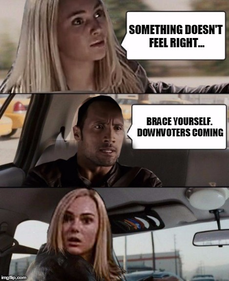 SOMETHING DOESN'T FEEL RIGHT... BRACE YOURSELF. DOWNVOTERS COMING | made w/ Imgflip meme maker