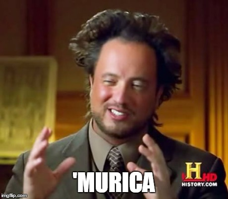 Ancient Aliens Meme | 'MURICA | image tagged in memes,ancient aliens | made w/ Imgflip meme maker