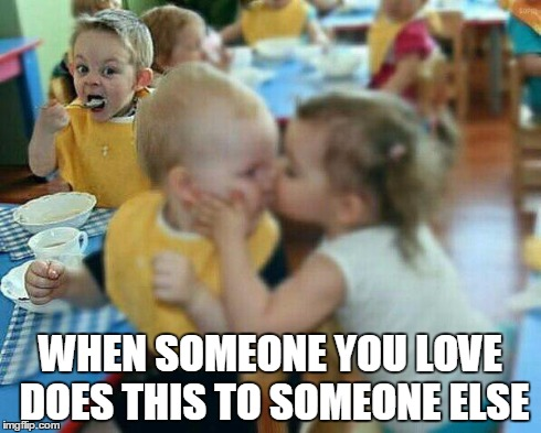 dem feels | WHEN SOMEONE YOU LOVE DOES THIS TO SOMEONE ELSE | image tagged in someone,love,dem feels,hurt,eat,kiss | made w/ Imgflip meme maker