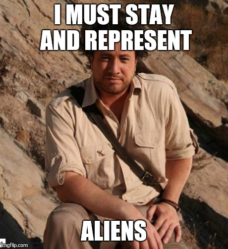 Ancient Aliens  | I MUST STAY AND REPRESENT ALIENS | image tagged in ancient aliens  | made w/ Imgflip meme maker