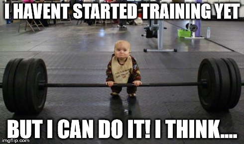 Baby weight lifter | I HAVENT STARTED TRAINING YET BUT I CAN DO IT! I THINK.... | image tagged in baby weight lifter | made w/ Imgflip meme maker