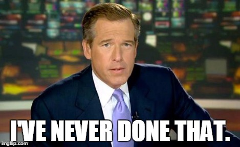 Brian Williams Was There Meme | I'VE NEVER DONE THAT. | image tagged in memes,brian williams was there | made w/ Imgflip meme maker