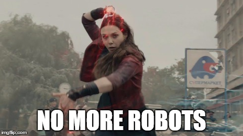 NO MORE ROBOTS | image tagged in avengers,ultron,age of ultron,scarlet witch,marvel,mutant | made w/ Imgflip meme maker