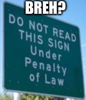 Stupid signs | BREH? | image tagged in stupid,signs | made w/ Imgflip meme maker