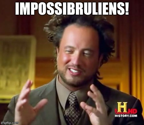 Ancient Aliens Meme | IMPOSSIBRULIENS! | image tagged in memes,ancient aliens | made w/ Imgflip meme maker