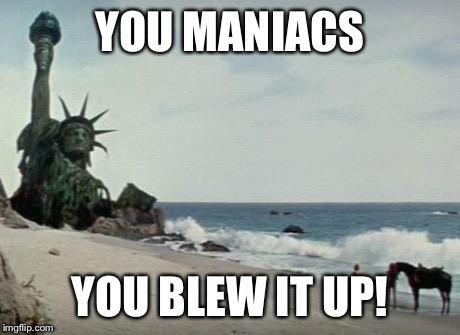 Image result for you maniacs you blew it up meme