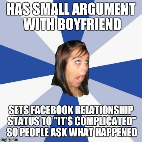 "Annoying Facebook Girl Meme | HAS SMALL ARGUMENT WITH BOYFRIEND SETS FACEBOOK RELATIONSHIP STATUS TO ""IT'S COMPLICATED"" SO PEOPLE ASK WHAT HAPPENED 