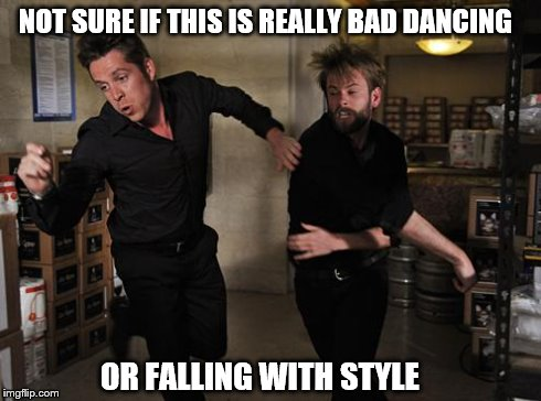 NOT SURE IF THIS IS REALLY BAD DANCING OR FALLING WITH STYLE | image tagged in h | made w/ Imgflip meme maker