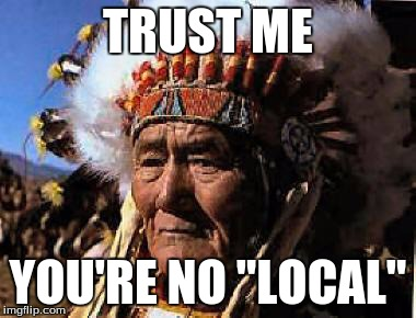 "indians | TRUST ME YOU'RE NO ""LOCAL"" 
