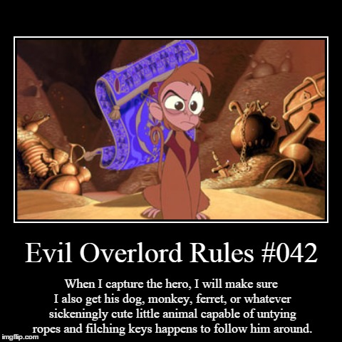 Rules 042 | Evil Overlord Rules #042 | When I capture the hero, I will make sure I also get his dog, monkey, ferret, or whatever sickeningly cute little | image tagged in funny,demotivationals,evil overlord rules | made w/ Imgflip demotivational maker