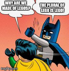 Just ask the company themselves... | WHY ARE WE MADE OF LEGOS? THE PLURAL OF LEGO IS LEGO! | image tagged in lego batman slapping robin | made w/ Imgflip meme maker