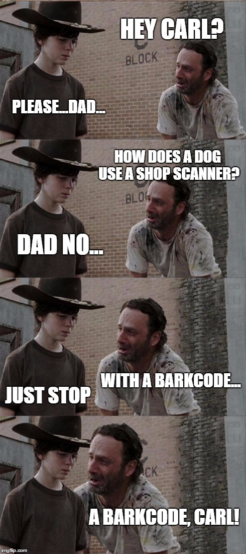 Rick and Carl Long Meme | HEY CARL? PLEASE...DAD... HOW DOES A DOG USE A SHOP SCANNER? DAD NO... WITH A BARKCODE... JUST STOP A BARKCODE, CARL! | image tagged in memes,rick and carl long | made w/ Imgflip meme maker