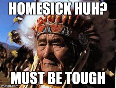 indians | HOMESICK HUH? MUST BE TOUGH | image tagged in indians | made w/ Imgflip meme maker