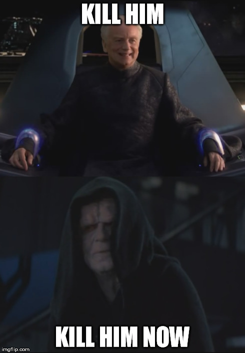 Backstabbing Palpatine | KILL HIM KILL HIM NOW | image tagged in star wars,revenge of the sith,return of the jedi,emperor palpatine,you have outlived your usefulness | made w/ Imgflip meme maker