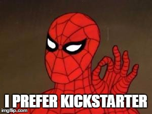 User Template Spiderman | I PREFER KICKSTARTER | image tagged in user template spiderman | made w/ Imgflip meme maker