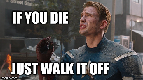 Captain Encouraging | IF YOU DIE JUST WALK IT OFF | image tagged in captain america,die,walk,off,captain,encouraging | made w/ Imgflip meme maker