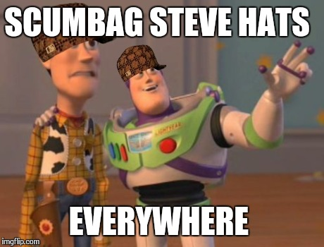 X, X Everywhere Meme | SCUMBAG STEVE HATS EVERYWHERE | image tagged in memes,x x everywhere,scumbag | made w/ Imgflip meme maker