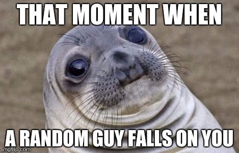 Awkward Moment Sealion Meme | THAT MOMENT WHEN A RANDOM GUY FALLS ON YOU | image tagged in memes,awkward moment sealion | made w/ Imgflip meme maker