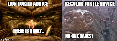 LION TURTLE ADVICE                  REGULAR TURTLE ADVICE THERE IS A WAY...                                                                  | image tagged in avatar the last airbender,never ending story,turtles | made w/ Imgflip meme maker