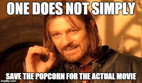 One Does Not Simply Meme | ONE DOES NOT SIMPLY SAVE THE POPCORN FOR THE ACTUAL MOVIE | image tagged in memes,one does not simply | made w/ Imgflip meme maker