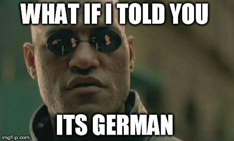 Matrix Morpheus Meme | WHAT IF I TOLD YOU ITS GERMAN | image tagged in memes,matrix morpheus | made w/ Imgflip meme maker