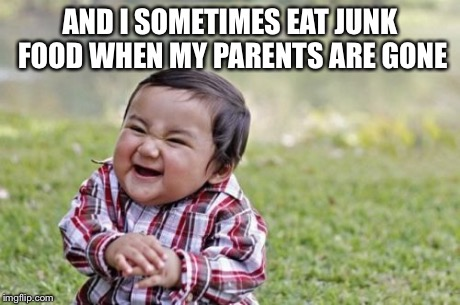 Evil Toddler Meme | AND I SOMETIMES EAT JUNK FOOD WHEN MY PARENTS ARE GONE | image tagged in memes,evil toddler | made w/ Imgflip meme maker