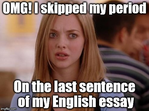 OMG Karen | OMG! I skipped my period On the last sentence of my English essay | image tagged in memes,omg karen | made w/ Imgflip meme maker