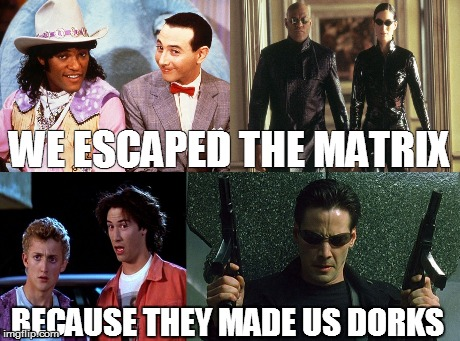 Enter the Dorktrix. | WE ESCAPED THE MATRIX BECAUSE THEY MADE US DORKS | image tagged in the matrix,morpheus,neo,pee wee's playhouse,laurence fishburne,keanu reeves | made w/ Imgflip meme maker