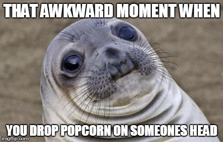 Awkward Moment Sealion Meme | THAT AWKWARD MOMENT WHEN YOU DROP POPCORN ON SOMEONES HEAD | image tagged in memes,awkward moment sealion | made w/ Imgflip meme maker
