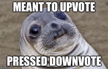 Awkward Moment Sealion Meme | MEANT TO UPVOTE PRESSED DOWNVOTE | image tagged in memes,awkward moment sealion | made w/ Imgflip meme maker