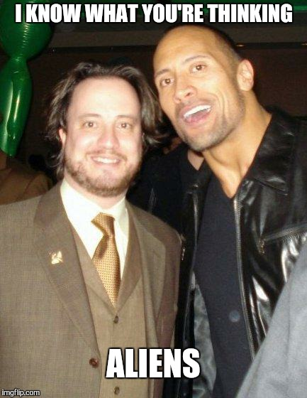 Giorgio and The Rock  | I KNOW WHAT YOU'RE THINKING ALIENS | image tagged in giorgio and the rock | made w/ Imgflip meme maker