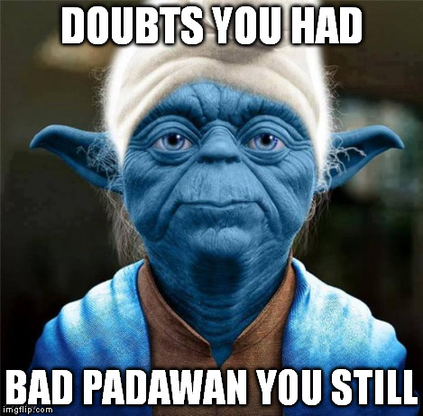 Smurf Yoda | DOUBTS YOU HAD BAD PADAWAN YOU STILL | image tagged in smurf yoda | made w/ Imgflip meme maker